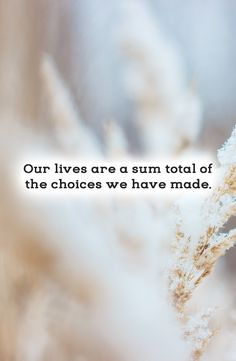 Our lives are a sum total of the choices we have made. #inspirationalquotes #motivationalquotes #quotes #stressfreelife #TheStressCompany