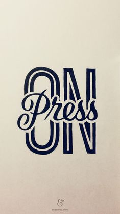 Press On I love the thickness of the lines. I also like how they divided up the word on to insert the word press.