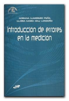 Introducción de errores en la medición  http://www.librosyeditores.com/tiendalemoine/metrologia/884-introduccion-de-errores-en-la-medicion.html  Editores y distribuidores