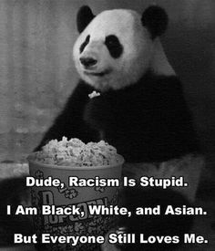 Dude, racism is stupid. I'm black,white and asian and people still love me!!!!