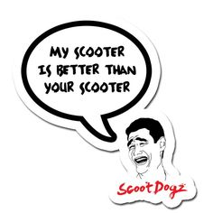 Scoot Dogz My Scooter Is Better Sticker