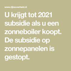 U krijgt tot 2021 subsidie als u een zonneboiler koopt. De subsidie op zonnepanelen is gestopt.