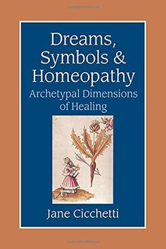 Dreams, Symbols, and Homeopathy: Archetypal Dimensions of...