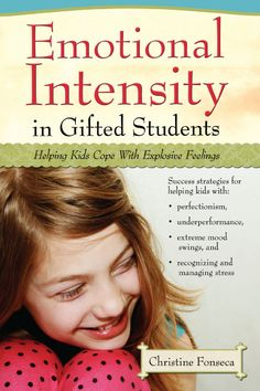 Prufrock Press: Emotional Intensity in Gifted Students: Helping Kids Cope With Explosive Feelings
