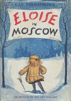 Eloise in Moscow, by Kay Thompson (UK Edition), illustrated by Hilary Knight Children Book Quotes, Best Children Books, Kids Story Books, Childrens Books, Hilary Knight, Best Book Covers, Cool Books, Chapter Books, Vintage Children's Books