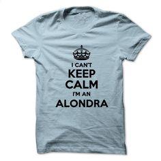 I can't keep calm Im an ALONDRA T Shirt, Hoodie, Sweatshirts - custom tee shirts #teeshirt #fashion