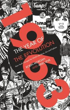 1963: the Year of the Revolution by Ariel Leve and Robin Morgan
