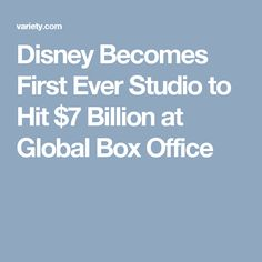 Disney Becomes First Ever Studio to Hit $7 Billion at Global Box Office