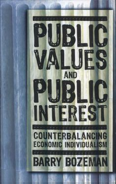 Public Values and Public Interest: Counterbalancing Economic Individualism - Barry Bozeman - Google Books