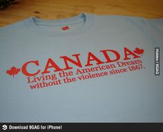 Canada - Living the American Dream. i find it funny how at this very moment, we are discussing the american dream in world history. Humour Canada, Canada Funny, O Canada, Canada Jokes, Alberta Canada, Vancouver Island, Canada Vancouver, Canadian Things, I Am Canadian