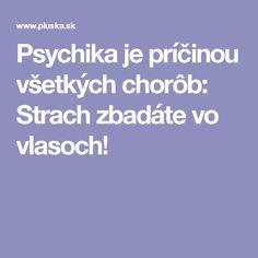 Psychika je príčinou všetkých chorôb: Strach zbadáte vo vlasoch! Nordic Interior, Stress Less, Feng Shui, Russian Recipes, Health, Mystic, Polish, Medicine, Psychology