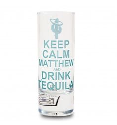 Keep Calm & Drink Tequila Shot   Shot Glasses   Exclusively Personal