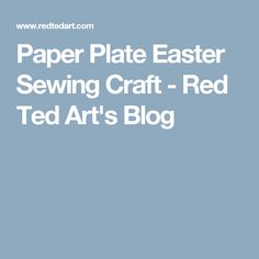 Paper Plate Easter Sewing Craft - Red Ted Art's Blog
