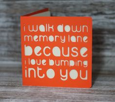 I walk down memory lane, because I love bumping into you.  A paper cut miss you card by ParadisePapercraft on Etsy