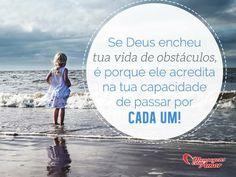 Se Deus encheu tua vida de obstáculos é porque Ele acredita na tua capacidade de passar por cada um! #deus #vida #obstaculo #capacidade