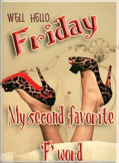 Well Hello Friday My Second Favorite F Word friday happy friday tgif good morning friday quotes good morning quotes friday quote good morning friday funny friday quotes quotes about friday Friday Morning Quotes, Happy Friday Quotes, Good Morning Friday, Good Morning Funny, Morning Humor, Good Morning Quotes, Happy Friday Meme Funny, Freaky Friday Memes, Fabulous Friday Quotes