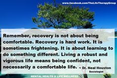 Recovery is about long-term effectiveness, not short-term comfort ~ Dr. Neal Houston, Sociologist