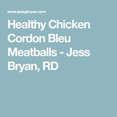 Healthy Chicken Cordon Bleu Meatballs - Jess Bryan, RD