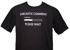 Buy Now! Sarcastic Comment Loading... Please Wait T-Shirt http://www.inpcreative.com/products/sarcastic-comment-loading-t-shirt