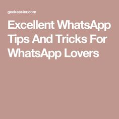 Excellent WhatsApp Tips And Tricks For WhatsApp Lovers