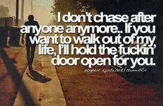 I dont chase after anyone anymore...