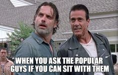 When you aks the popular guys if you can sith with them - The Walking Dead - Rick and Negan meme - Funny memes