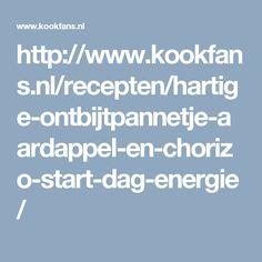 http://www.kookfans.nl/recepten/hartige-ontbijtpannetje-aardappel-en-chorizo-start-dag-energie/