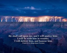 Psalm 91:15 King James Version (KJV)  He shall call upon me, and I will answer him: I will be with him in trouble; I will deliver him, and honour him. Holy Spirit Scriptures, Psalm 50 15, Strong Drinks, King Of Kings, Scripture Verses, Word Of God, Proverbs, Drink Wine, King James