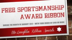 For the month of January 2017, customers who place an order of $100.00 or more will receive a free Sportsmanship Award Ribbon. McLaughlin Ribbon Awards is committed to actively promoting Outstanding Sportsmanship in all avenues of competition.  This promotion does not apply to rush orders.