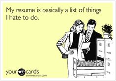 My resume is basically a list of things I hate to do.