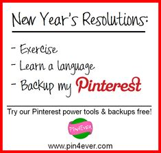 The perfect New Year's Resolution for all pinners: backup your whole Pinterest account with Pin4Ever!