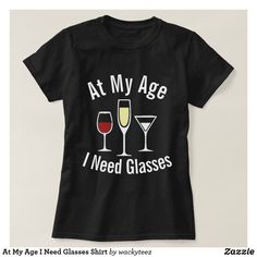 Shop At My Age I Need Glasses Shirt created by wackyteez. Wardrobe Staples, Funny Shirts, Fitness Models, Wine, Humor, Glasses, Casual, Sleeves, Mens Tops