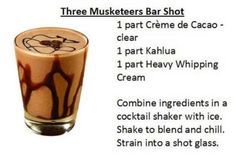 Three Musketeers    1 part Creme de Cacao clear  1 part Kahlua  1 part Heavy Whipping Cream