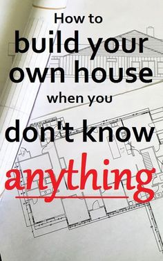 How to build your own house from the ground up. How we did it, and you can too!