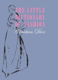 The Little Dictionary of Fashion: A Guide to Dress Sense for Every Woman: Christian Dior: 9780810994614: Amazon.com: Books
