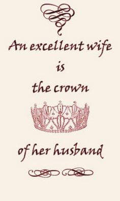 Proverbs 12:4  My husband tells me this and I love it.