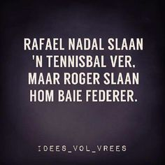 Ah Afrikaans, and Afrikaans humour Best Quotes, Funny Quotes, Goeie More, Afrikaans Quotes, Rafael Nadal, Roger Federer, Where The Heart Is, Viera, Jokes