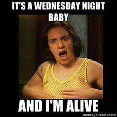 Rock that mesh shirt kid. Hbo girls. Best scene to date. It's wednesday night baby!