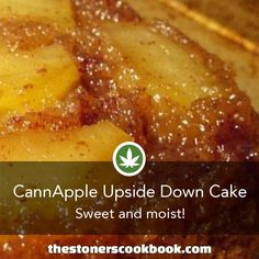 CannApple Upside Down Cake from the The Stoner's Cookbook (http://www.thestonerscookbook.com/recipe/cannapple-upside-down-cake)