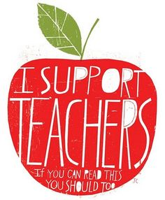 i support teachers (well, not the horrible ones that shouldn't be around kids and not the old ones that should retire already)