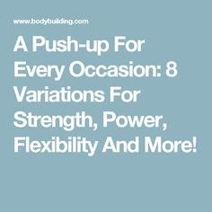 A Push-up For Every Occasion: 8 Variations For Strength, Power, Flexibility And More!
