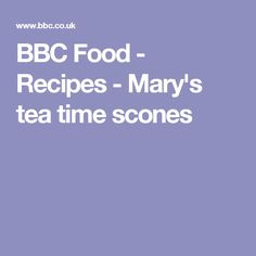 BBC Food - Recipes - Mary's tea time scones