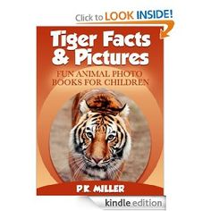 Tiger Facts & Pictures (Fun Animal Photo Books for Children): P.K. Miller: Amazon.com: Kindle Store