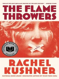 The Flamethrowers by Rachel Kushner, 2013 National Book Award Finalist, Fiction E Book, Book Club Books, Good Books, Libra, Female Protagonist, National Book Award, Best Novels, Books To Read Online, Book Recommendations