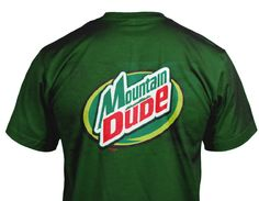 $19.95 New funny t-shirt. If you love to drink Mountain Dew and you love the mountains then this tee if for you. Original tee from beentheretees.com