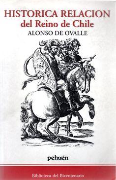 Histórica relación del Reino de Chile Autor: Ovalle, Alonso de, 1601-1651. Pehuen, Biblioteca Bicentenario.