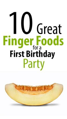 10 awesome finger foods for a  first birthday - birthday party food ideas. Great ideas for toddlers in general!