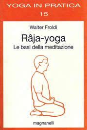 Raja Yoga di Walter Froldi, Le basi della meditazione.