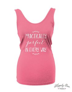 Practically Perfect In Every Way, Wear to the Parks, Tank Top, Made to Order Tee Shirt, Happily Ever Tees