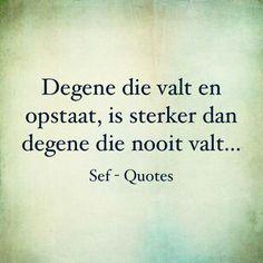 Degene die valt en opstaat, is sterker dan degene die nooit valt...